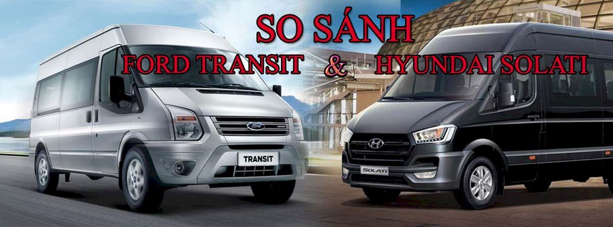 Ford Transit hay Hyundai Solati để tiết kiệm nhất khi chạy dịch vụ?